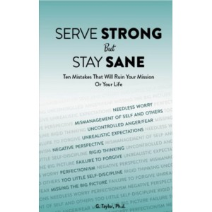 Serve Strong but Stay Sane: Ten Mistakes That Will Ruin Your Mission or Your Life