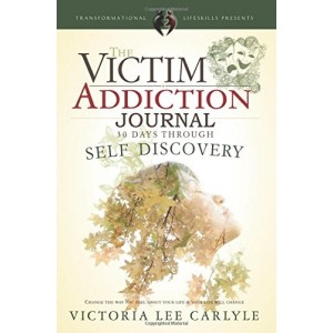 The Victim Addiction Journal: 30 Days Through Self Discovery