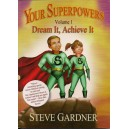 Your Superpowers Vol. 1 - Dream It, Achieve It
