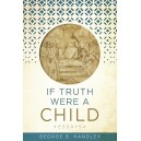 If Truth Were A Child: Essays
