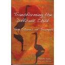 Transforming the Difficult Child:  True Stories of Triumph